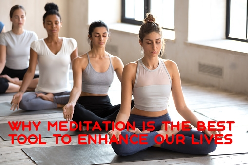 Why meditation is the best tool to enhance our lives